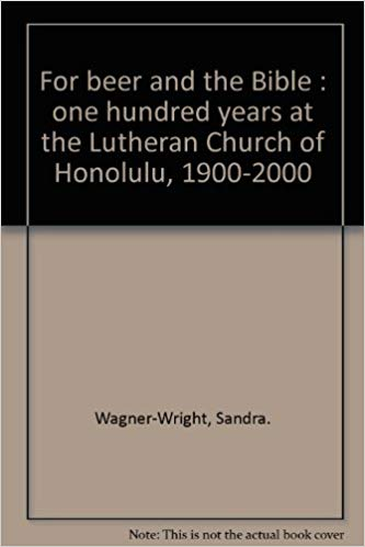 For beer and the Bible : one hundred years at the Lutheran Church of Honolulu, 1900-2000